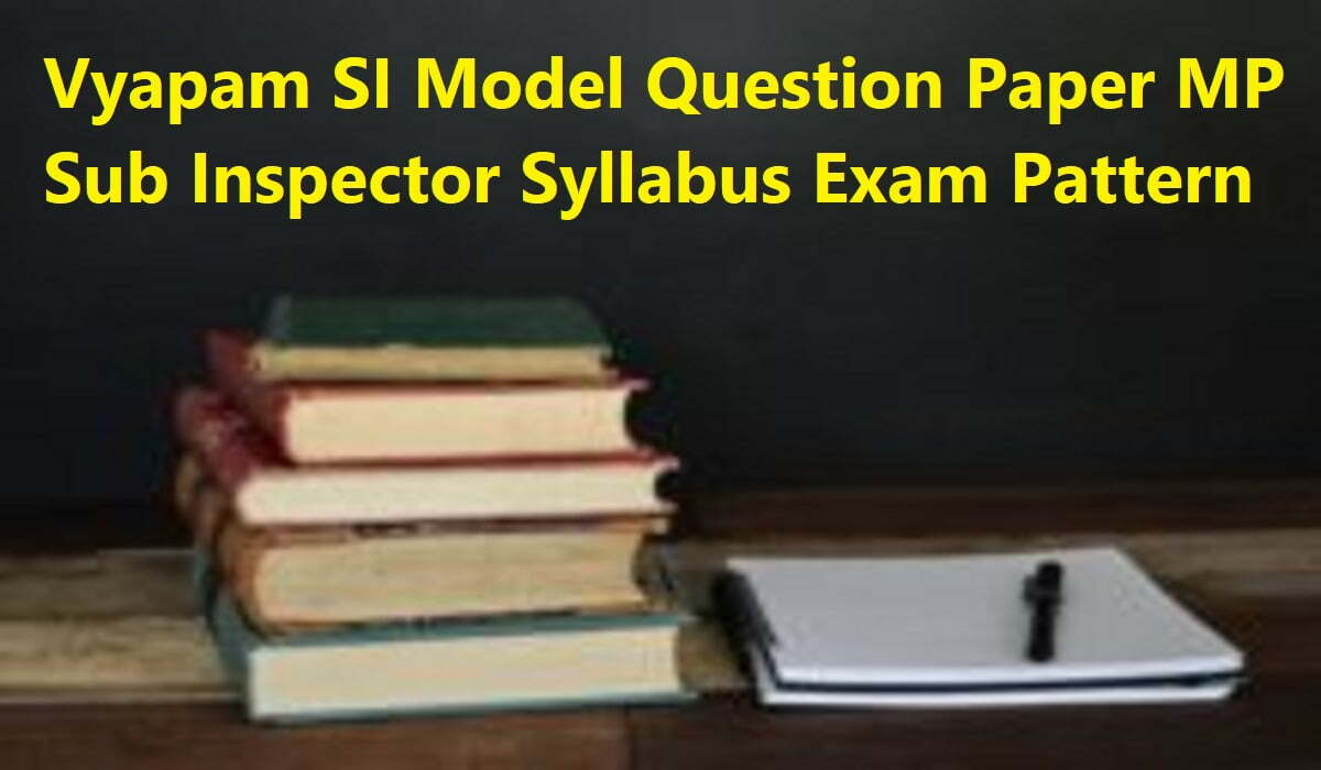 Vyapam SI Model Question Paper 2020 MP Sub Inspector Syllabus Exam Pattern 2020